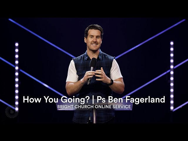 How You Going? | Pastor Ben Fagerland