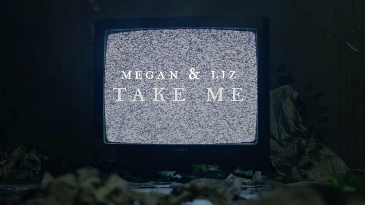 Megan & Liz - Take Me (Official Lyric Video)   MeganandLiz