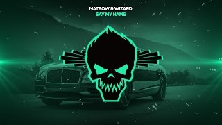 Matbow & Wizard - Say My Name [Bass Boosted]