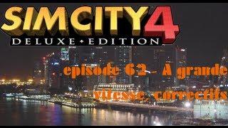 Sim City 4 - Episode 62 : A grande vitesse, correctif