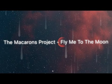 Fly Me To The Moon - The Macarons Project (lyrics)