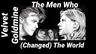 The Men Who Changed the World - Kurt & Bowie/Slade & Curt