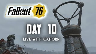 Day 10 of Fallout 76 Part 2 - Live Now with Oxhorn