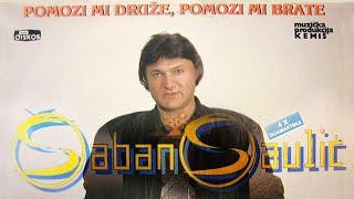 Saban Saulic - Bolestan sam a nije mi nista - (Audio 1990)