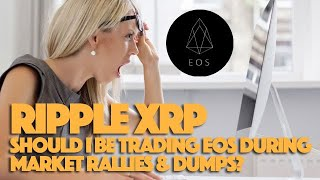 Ripple XRP: Should I Be Trading EOS During Market Rallies & Dumps? Is Retail The Key To Crypto?
