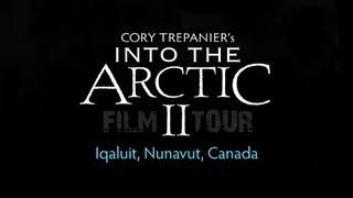 INTO THE ARCTIC II Film Tour in Iqaluit, Nunavut, Canada