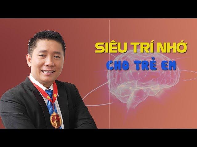 Dạy con siêu trí nhớ cùng kỷ lục gia - Nguyễn Hùng Phong