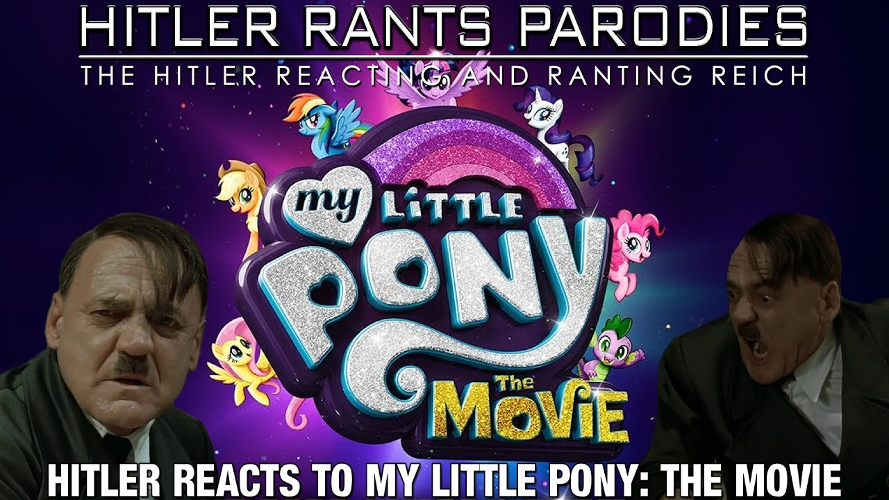 Hitler reacts to My Little Pony: The Movie