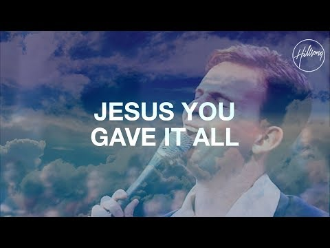Jesus, You Gave It All - Hillsong Worship