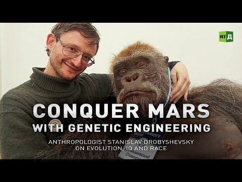 Conquer Mars with Genetic Engineering. Anthropologist Stanislav Drobyshevsky on evolution