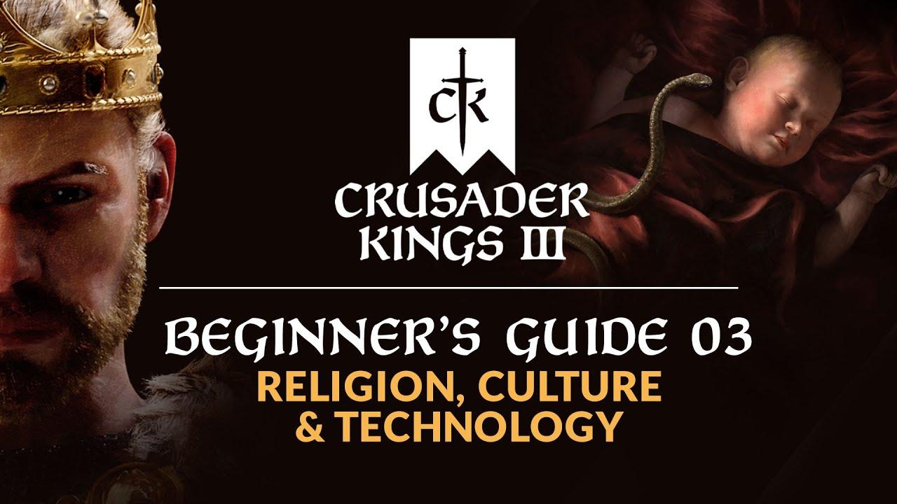 CRUSADER KINGS 3 | Beginner's Guide 03 - Religion, Culture & Technology