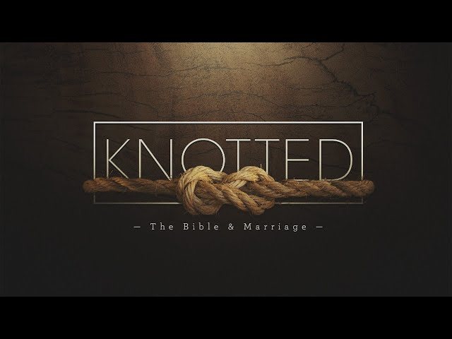 Relationship Series, Week 3: Knotted - The Bible & Marriage