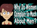 Why Do Women Complain So Much About Men?