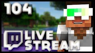 Minecraft Livestream #104