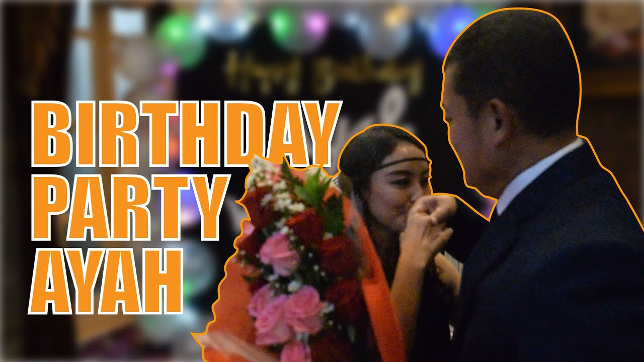BIRTHDAY PARTY AYAH!