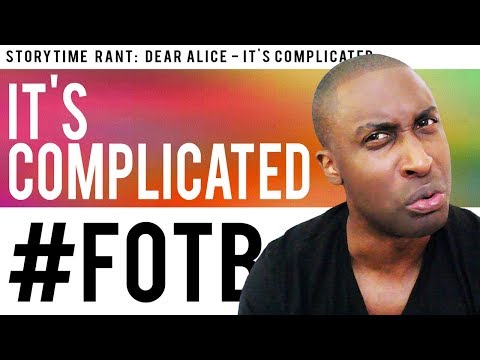 STORY TIME RANT: DEAR ALICE - IT'S COMPLICATED