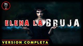 ELENA LA BRUJA (VERSIÓN COMPLETA) HISTORIAS DE TERROR | BASADO EN HECHOS REALES
