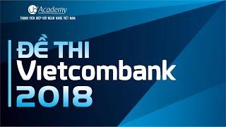 Chữa đề thi Vietcombank (Tháng 08/2018)