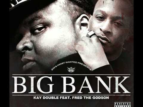 Kay Double - Big Bank Ft. Fred The Godson