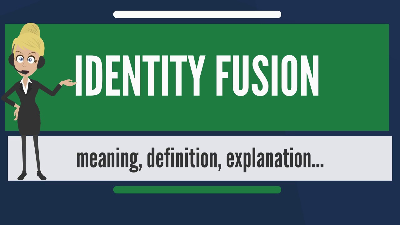What Does IDENTITY FUSION Mean? IDENTITY FUSION Meaning U0026 Explanation