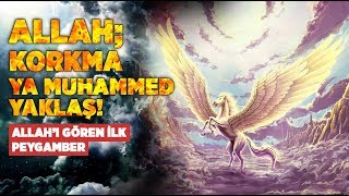 ALLAH seslenir Korkma Ya Muhammed Yaklaş! İlk kez ALLAH'I Yakından gören Peygamber!