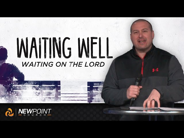 Waiting on the Lord | Waiting Well [ New Point Church ]