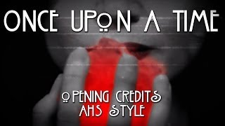 Once Upon a Time || Horror intro [American Horror Story]