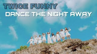 [TWICE FUNNY] Cười rớt răng với MV ''Dance The Night Away'' của TWICE