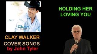 CLAY WALKER - HOLDING HER - LOVING YOU - by John Tyler