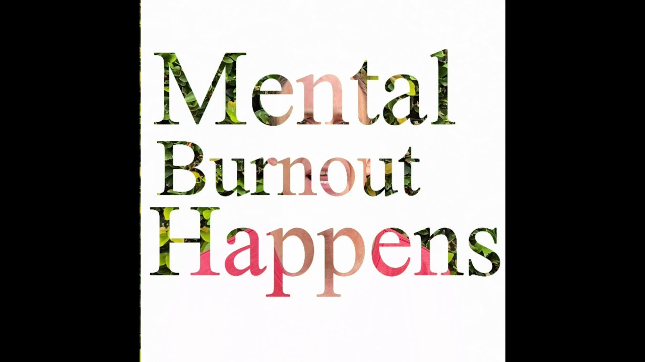 Mental Burnout Happens!