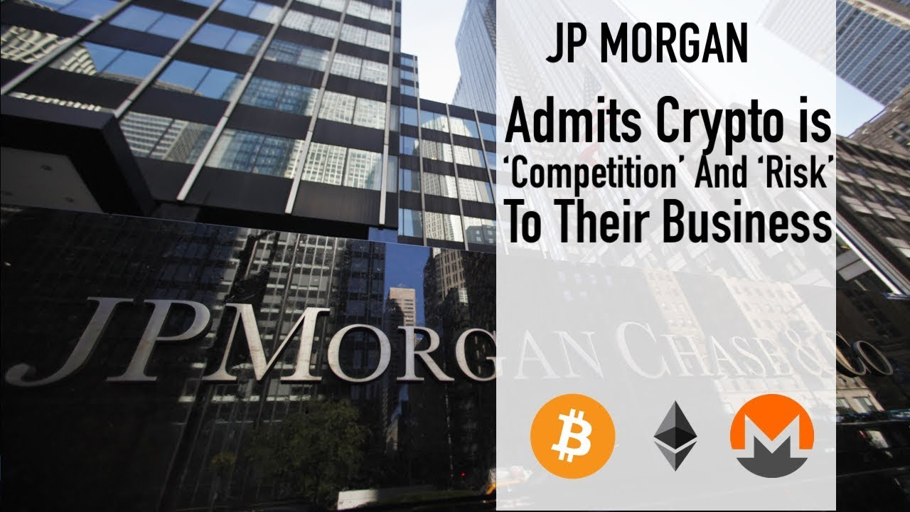 J.P Morgan Admits Crypto is 'Competition' And 'Risk' To Their Business In SEC Annual Report