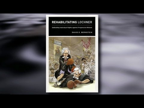 David Bernstein on Rehabilitating Lochner and the Freedom to Contract