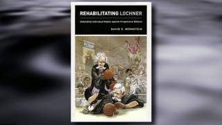 David Bernstein on Rehabilitating Lochner and the Freedom to Contract thumbnail