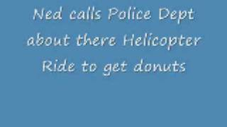 Ned calls Police Dept about there Helicopter Ride to get donuts