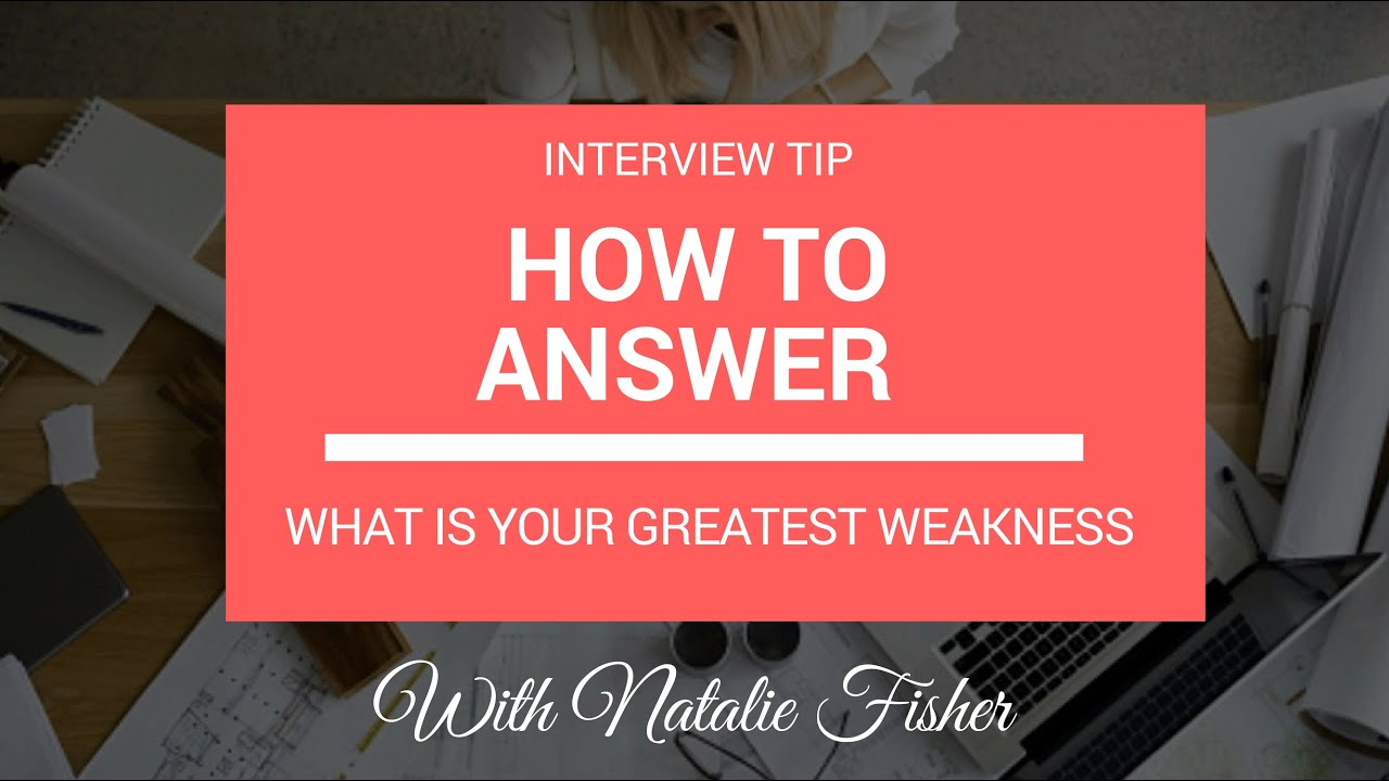 interview tip how to answer your greatest weakness interview interview tip how to answer your greatest weakness interview question