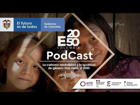 La carbono neutralidad y la igualdad de género: Una visión al 2050 - E2050 COLOMBIA-