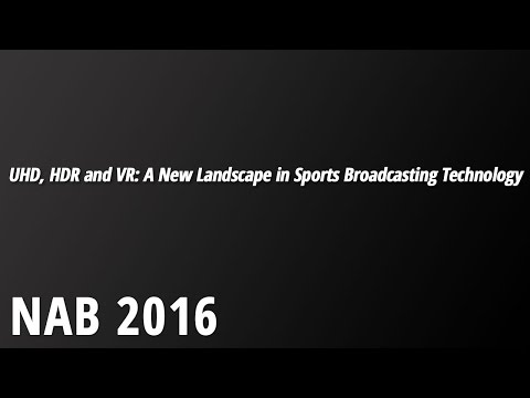 NAB 2016: UHD, HDR and VR: A New Landscape in Sports Broadcasting Technology