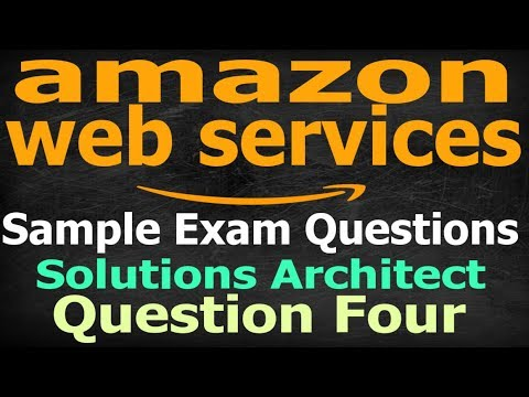 AWS Sample Exam Questions Explained - Architect Question 4