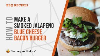 How To Make Bbq Grilled, Smoked Jalapeno, Blue Cheese And Bacon Burger