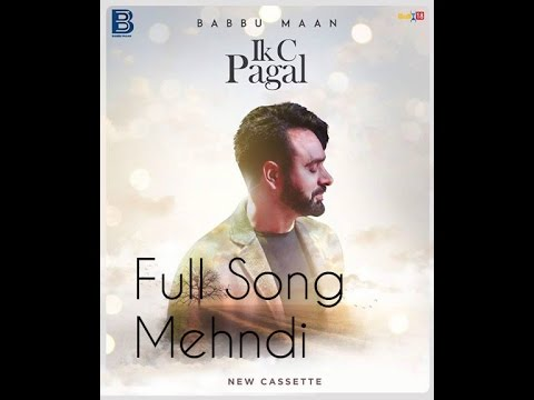 Babbu Maan |Mehndi Full Song | New Cassette Ik C Pagal | Latest Punjabi New Song 2017