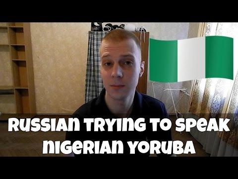 RUSSIAN TRYING TO SPEAK NIGERIAN YORUBA