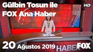20 Ağustos 2019 Gülbin Tosun ile FOX Ana Haber