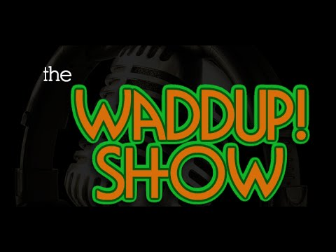 The Waddup Show featuring Stef I, Lady Genius and Abby Dallas