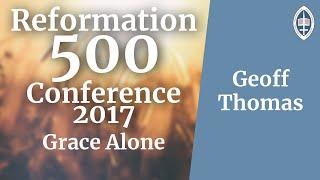 Reformation   Grace Alone - Geoff Thomas