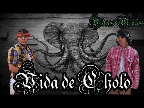 Vida de Cholo / Videos Malos