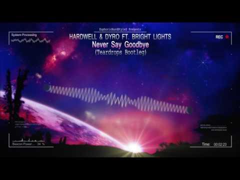 Hardwell & Dyro ft. Bright Lights - Never Say Goodbye (Teardrops Bootleg) [HQ Free]