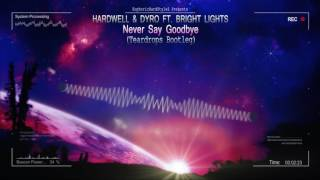 Hardwell & Dyro ft. Bright Lights - Never Say Goodbye (Teardrops Bootleg) [HQ Free]