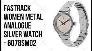 FASTRACK WOMEN METAL ANALOGUE SILVER WATCH - 6078SM02 Unboxing HD