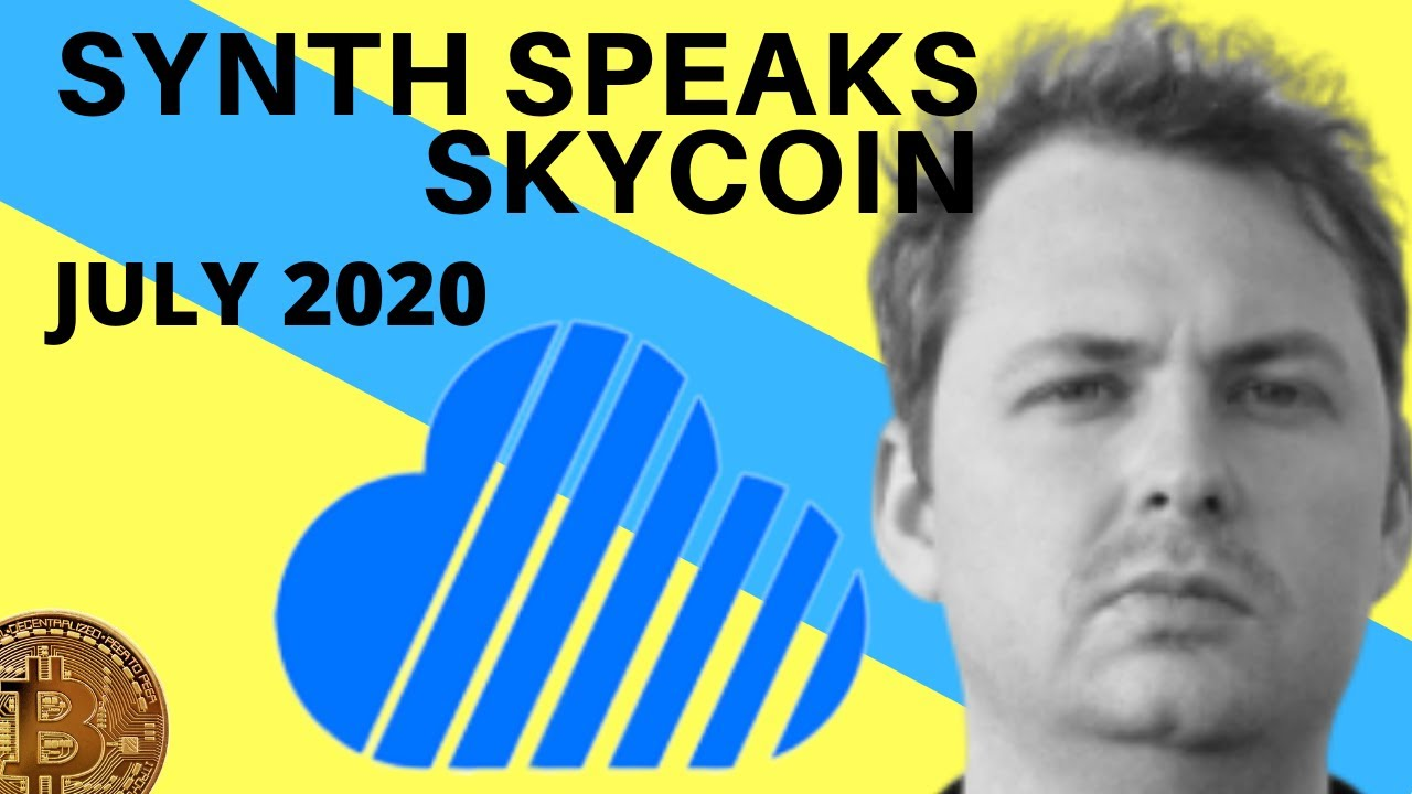SYNTH SPEAKS SKYCOIN! - IMPORTANT UPDATES! - JULY 2020
