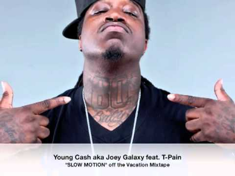 "Young Cash aka Joey Galaxy feat. T-Pain - ""Slow Motion"""